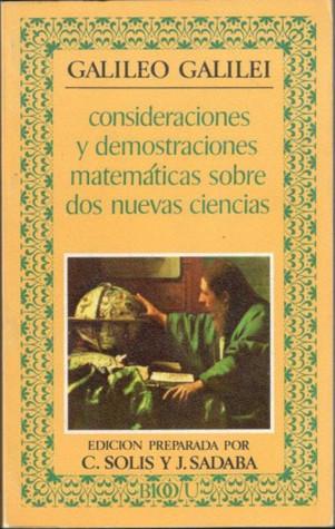 Consideraciones y demostraciones matemáticas sobre dos nuevas ciencias Galileo Galilei, Javier Sádaba, Carlos Solís Santos