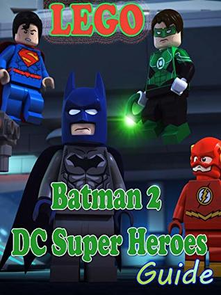 Lego Batman 2 Dc Super Heroes Game Guide Walkthrough The Complete Official Guide By Fredborini Suaso