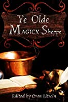 Ye Olde Magick Shoppe: Stories of Magic for Sale by Oren Litwin