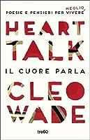 Heart Talk. Il cuore parla: Poesie e pensieri per vivere meglio