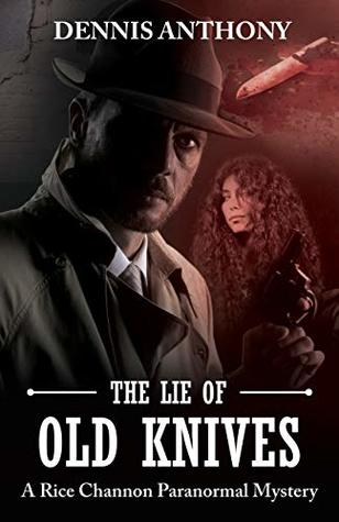 The Lie of Old Knives (Rice Channon Paranormal Mystery, #2)