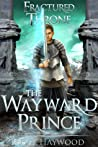 The Wayward Prince (Fractured Throne, #2)