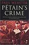Petain's Crime: The Full Story of French Collaboration in the Holocaust