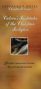 Calvin's Institutes of the Christian Religion (Shepherd's Notes)