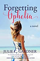 Forgetting Ophelia: A Novel (Secrets in the Springs)