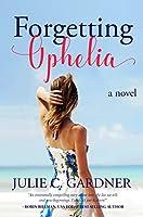Forgetting Ophelia: A Novel