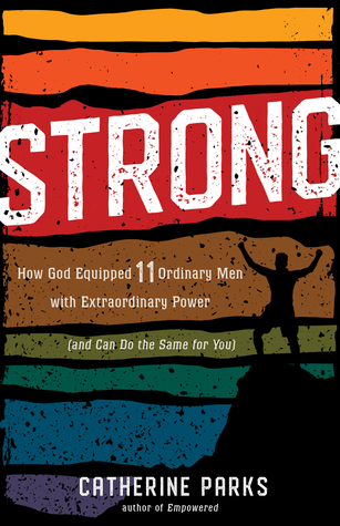 Strong: How God Equipped 11 Ordinary Men with Extraordinary Power (and Can Do the Same for You)