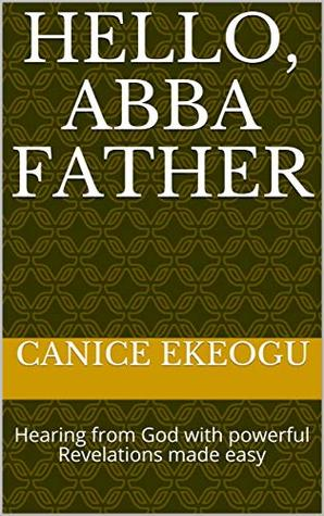Hello, Abba Father: Hearing from God with powerful Revelations made easy (Breakthrough Series Book 5) CANICE EKEOGU