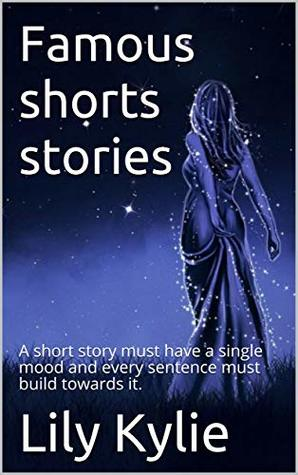 Famous Shorts Stories A Short Story Must Have A Single Mood
