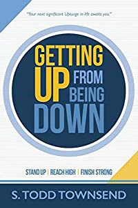 Getting Up from Being Down: Stand Up - Reach High - Finish Strong