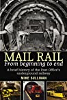 Mail Rail: from Beginning to End: A brief history of the Post Office's underground railway