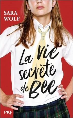 La vie secrète de Bee by Sara Wolf