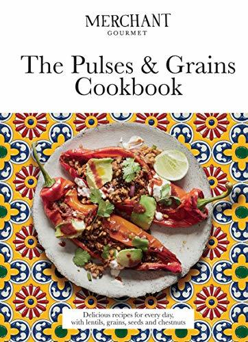 The Pulses & Grains Cookbook - Deliciously nutritious recipes for every day, with lentils, grains, seeds and chestnuts