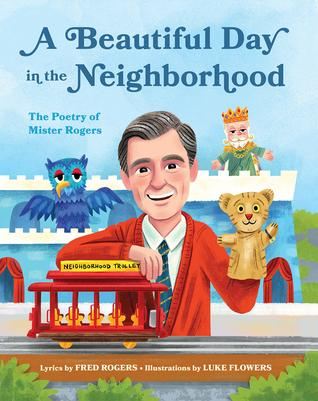 A Beautiful Day In The Neighborhood The Poetry Of Mister Rogers By Fred Rogers
