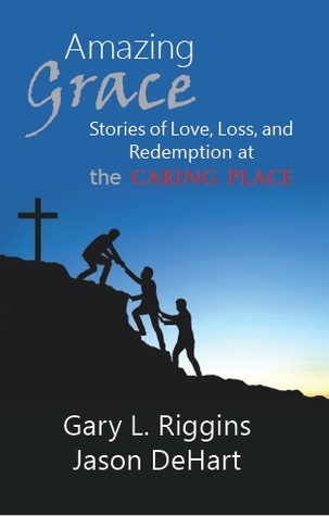 Amazing Grace: Stories of Love, Loss and Redemption at The Caring Place