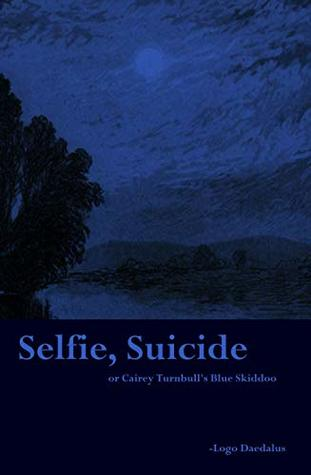 Selfie, Suicide: or Cairey Turnbull's Blue Skiddoo