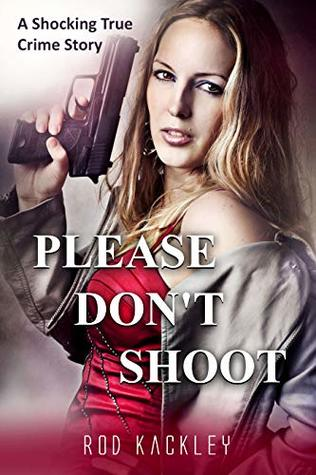 Please Don't Shoot: A Shocking True Crime Story