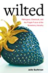 Wilted: Pathogens, Chemicals, and the Fragile Future of the Strawberry Industry