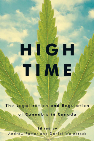 High Time: The Legalization and Regulation of Cannabis in Canada by Andrew Potter (Editor),  Daniel Weinstock