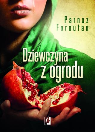 Dziewczyna z ogrodu Parnaz Foroutan, Ewa Morycińska-Dzius