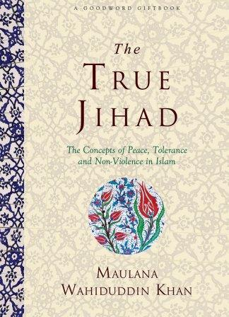 The True Jihad: The Concept of Peace, Tolerance and Non Violence in Islam