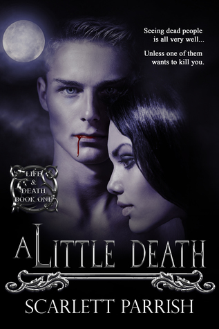 A Little Death (Life and Death, #1) by Scarlett Parrish
