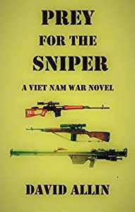 PREY FOR THE SNIPER: A Viet Nam War Novel