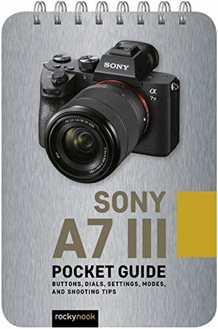 Sony a7 III: Pocket Guide: Buttons, Dials, Settings, Modes, and Shooting Tips