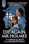 Die Again, Mr. Holmes (Sherlock Holmes and Lucy James Mystery #7)
