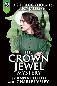 The Crown Jewel Mystery (A Sherlock Holmes and Lucy James Mystery #0.5)