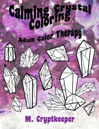 Calming Crystal Coloring: Relaxing Adult Color Therapy: Anti-Anxiety, Anti-Stress And Mindfulness Coloring for Adults, Teens And Children: Art Therapy Meditation (Volume 1)