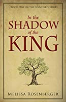 In the Shadow of the King: Book One in the Unveiled Series
