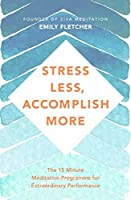 Stress Less, Accomplish More: Meditation for Busy Minds