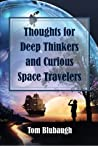 Thoughts for Deep Thinkers and Curious Space Travelers