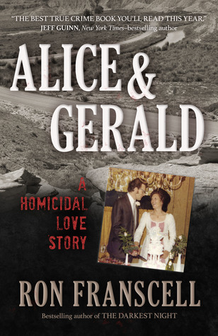 Alice & Gerald (A Homicidal Love Story) - Ron Franscell