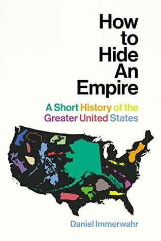 How to Hide an Empire: A History of the Greater United States by