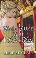 He's a Duke, But I Love Him: A Historical Regency Romance (Happily Ever After) (Volume 4)