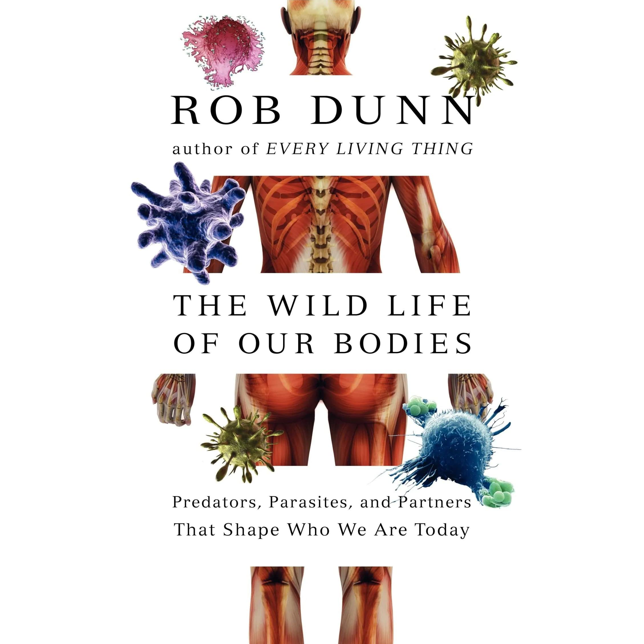 The Wild Life of Our Bodies: Predators, Parasites, and