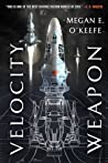 Velocity Weapon (The Protectorate #1) - Megan E. O'Keefe