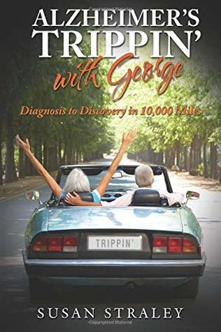 Alzheimer's Trippin' with George: Diagnosis to Discovery in 10,000 Miles