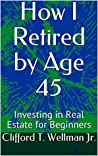 How I Retired by Age 45: Investing in Real Estate for Beginners