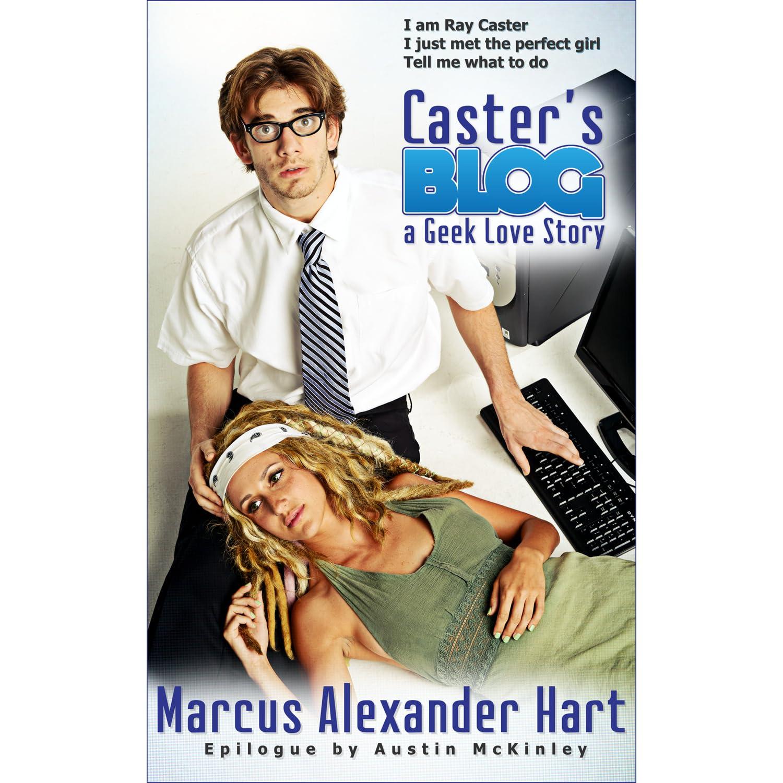 Caster's Blog: A Geek Love Story by Marcus Alexander Hart