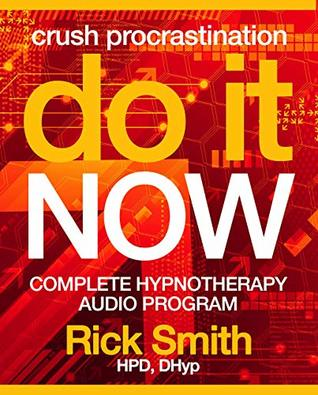 Do It Now: Complete Hypnotherapy Program to Crush
