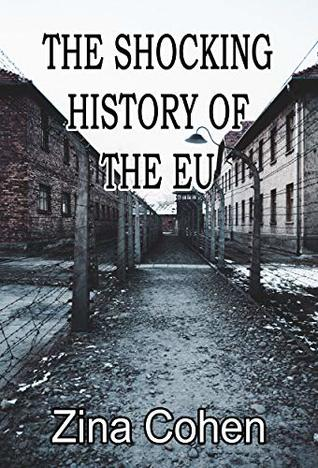 The Shocking History of the EU by Zina Cohen