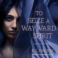 To Seize a Wayward Spirit (Djinn Haven, #2)