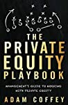 The Private Equity Playbook: Management's Guide to Working with Private Equity