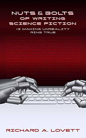 Nuts & Bolts of Writing Science Fiction Short Stories #3: Making Unreality Ring True (Nuts & Boltts of Writing Science Fiction Short Stories)