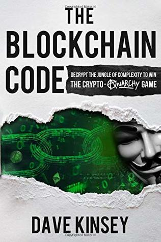 The Blockchain Code: Decrypt the Jungle of Complexity to Win the Crypto-Anarchy Game