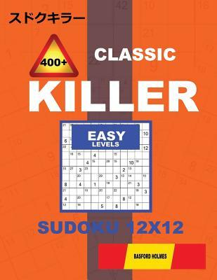 Сlassic 400 + Killer Easy Levels Sudoku 12 X 12: Holmes Presents a Logical Puzzle Book with Proven Sudoku. Easy Level Sudoku Book. (Plus 250 Sudoku and 250 Puzzles That Can Be Downloaded and Printed).