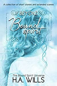 Beyond Bound Spirit: A Collection of Short Stories and Extended Scenes (Beyond Bound Spirit Series Book 1)